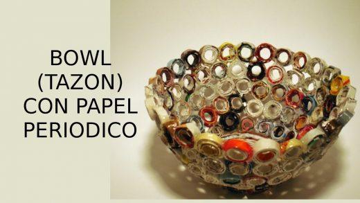 Manualidades con material reciclable, tazón con papel de periódico.